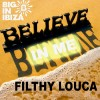 Filthy Louca : Believe in me