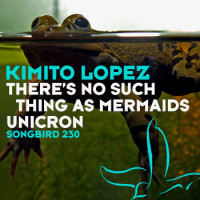 Kimito Lopez : There's No Such Things As Mermaids